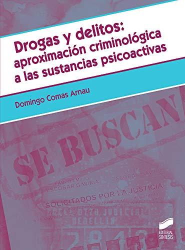 Drogas y Delitos: Aproximación Criminológica A Las sustancias psicoactivas: 04 (Criminología)