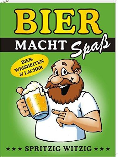 Bier macht Spaß: Bier-Weisheiten & Lacher (Bier Macht Buch)