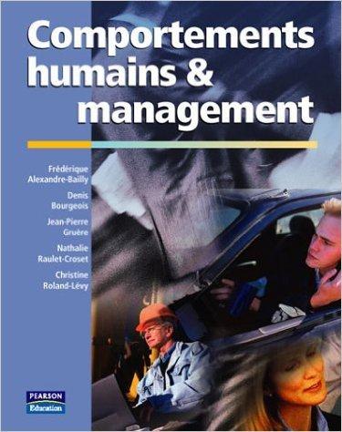 Comportements humains et management de Frdrique Alexandre-Bailly,Denis Bourgeois ,Jean-Pierre Grure ( 21 avril 2003 )