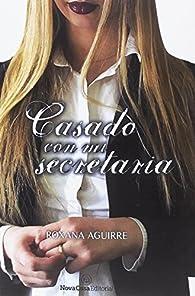 Casado con mi secretaria par Roxana Aguirre Aguirre