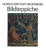 Bildteppiche. Eine Buch-Katalog-Produktion für die Museen der Stadt Regensburg - Leonie von Wilckens
