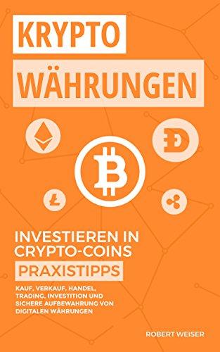 KRYPTOWÄHRUNGEN Investieren in Crypto-Coins Praxistipps: Kauf, Verkauf, Handel, Trading, Investition und sichere Aufbewahrung von digitalen Währungen (Klar, Bank Coin)