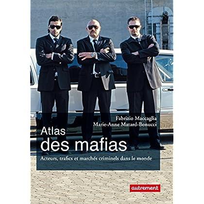 Atlas des mafias. Acteurs, trafics et marchés criminels dans le monde (Atlas/Monde)