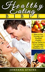 Getting Healthy: Healthy Eating Bible - How to Eat Healthy and Establish Healthy Eating Habits Easily to Live a Longer, Happier and Healthier Life (Healthy ... Nutrition, Healthy Habits) (English Edition)