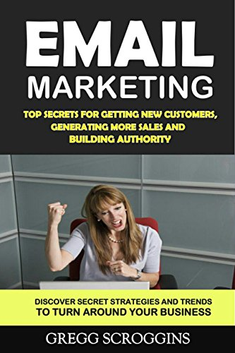 Email Marketing: Top Secrets for Getting New Customers, Generating More Sales and...