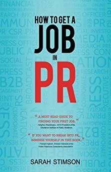 How to get a job in PR by [Stimson, Sarah]