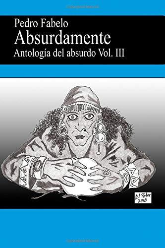 Absurdamente 3: Antologia del absurdo Vol.3: Volume 3 por Pedro Fabelo