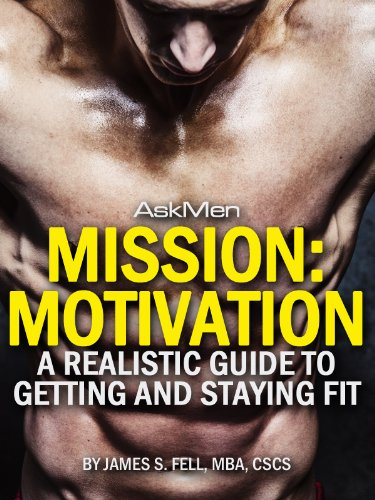 Mission: Motivation: A Realistic Guide to Getting and Staying Fit (English Edition) por James S. Fell