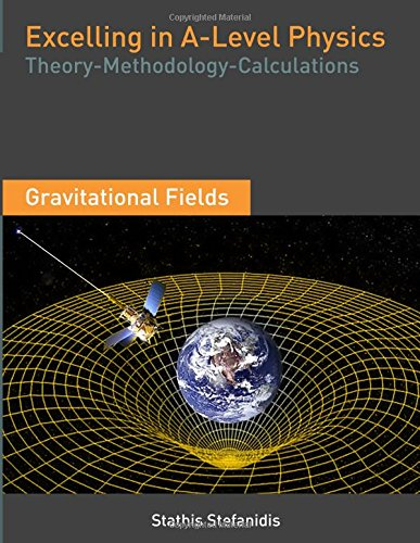 Excelling in A-Level Physics: Theory, Methodology and Calculations for Gravitational Fields