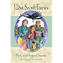 The Lost Secret of Fairies: The Crystal Keepers Chronicles: Book 1 by Tiffany Turner (2007-11-08)