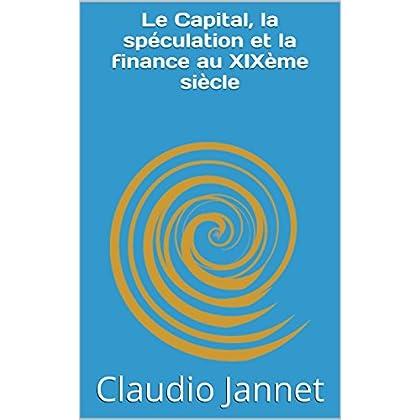 Le Capital, la spéculation et la finance au XIXème siècle