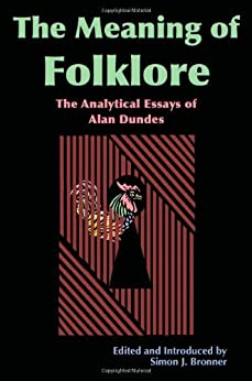the meaning of folklore the analytical essays of alan dundes Abstract the essays of alan dundes virtually created the meaning of folklore as an american academic discipline yet many of them went quickly out of print after their initial publication in far-flung journals.