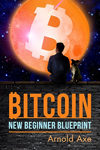Bitcoin new beginner blueprint introduction to digital gold ebook bitcoin new beginner blueprint introduction to digital gold by axe arnold malvernweather Images