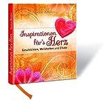 Inspirationen für´s Herz: Geschichten, Weisheiten und Zitate