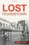 Lost Youngstown by Sean T. Posey (2016-04-11)
