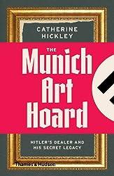 The Munich Art Hoard: Hitler's Dealer and His Secret Legacy