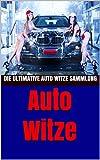 Auto Witze: Die ultimative Auto Witze Sammlung zum Totlachen