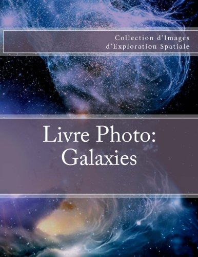 Livre Photo: Galaxies: Collection d'Images d'Exploration Spatiale par Julien Coallier