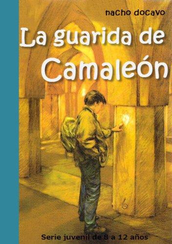 La Guarida de Camaleón. Serie juvenil de 8 a 12 años (Las aventuras de Camaleón 5) por Nacho Docavo