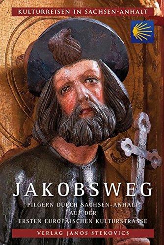 Jakobsweg: Pilgern durch Sachsen-Anhalt auf der ersten europäischen Kulturstraße (Kulturreisen in Sachsen-Anhalt)