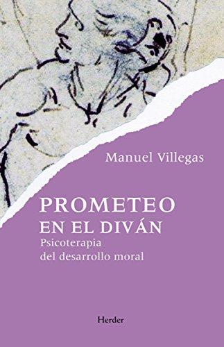 Prometeo en el diván: Psicoterapia del desarrollo moral por Manuel Villegas Besora