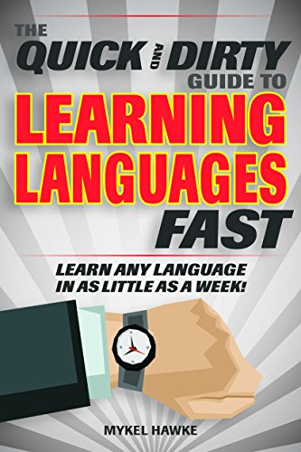 The Quick and Dirty Guide to Learning Languages Fast: Learn Any Language in as Little as a Week! (English Edition)