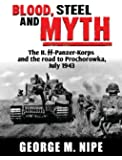 Blood, Steel, Myth: The II.SS-Panzer-Korps and the Road to Prochorowka