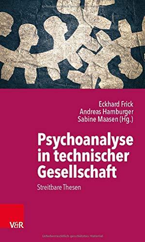 Psychoanalyse in technischer Gesellschaft: Streitbare Thesen