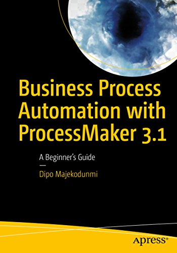 Business Process Automation with ProcessMaker 3.1: A Beginner's Guide