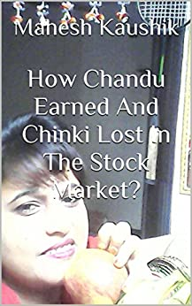 How Chandu Earned And Chinki Lost In The Stock Market? by [Kaushik, Mahesh]