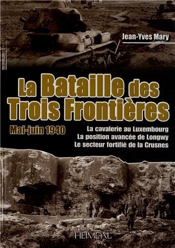 La bataille des trois frontières (mai-juin 1940) : La cavalerie au Luxembourg, la position avancée de Longwy, le secteur fortifié de la Crusnes