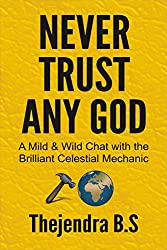Never Trust Any God: A Mild & Wild Chat with the Brilliant Celestial Mechanic (English Edition)
