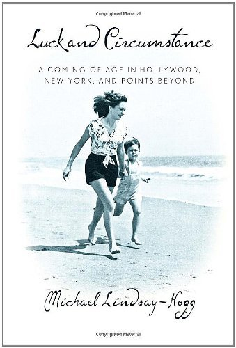 Luck and Circumstance: A Coming of Age in Hollywood, New York, and Points Beyond by Michael Lindsay-Hogg (2011-11-15)