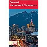 Frommer's Vancouver and Victoria 2011 (Frommer's Vancouver & Victoria)