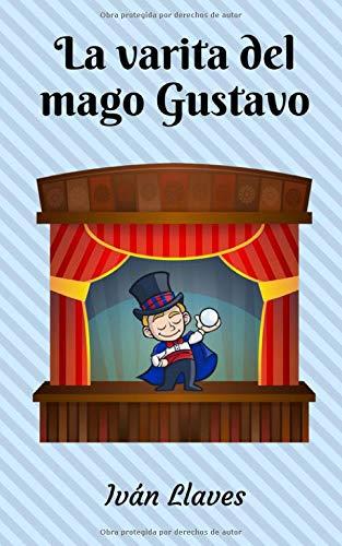 La varita del mago Gustavo por Iván Llaves