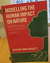 Modelling the Human Impact on Nature: Systems Analysis of Environmental Problems by Richard John Huggett (1993-07-01)