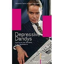 Depressive Dandys: Spielformen der Dekadenz in der Pop-Moderne (Literatur - Kultur - Geschlecht / Studien zur Literatur- und Kulturgeschichte. Kleine Reihe)