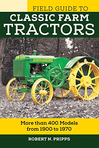 Field Guide to Classic Farm Tractors: More than 400 Models from 1900 to 1970 (Voyageur Field Guides) (Equipment Deere John Heavy)
