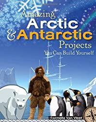 Amazing Arctic and Antarctic Projects You Can Build Yourself (Build It Yourself)