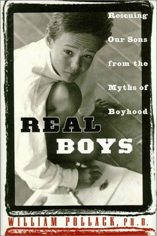By William Pollack - Real Boys: Rescuing Our Sons from the Myths of Boyhood