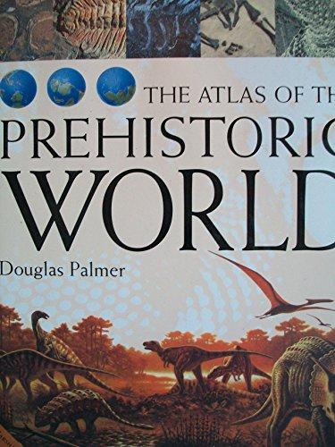 The Atlas of the Prehistoric World por Douglas Palmer