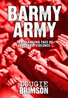 Barmy Army: The Changing Face of Football Violence by [Brimson, Dougie]