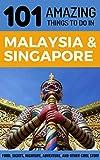 101 Amazing Things to Do in Malaysia & Singapore: Malaysia & Singapore Travel Guide (Malaysia Travel Guide, Singapore Tr