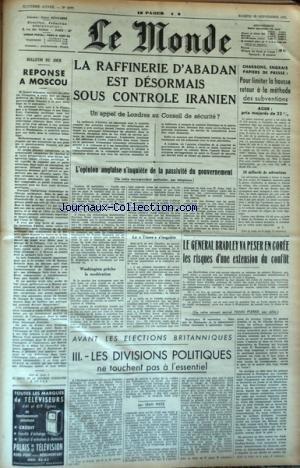 MONDE (LE) [No 2077] du 29/09/1951 - REPONSE DE MOSCOU - LA RAFFINERIE D'ABADAN EST DESORMAIS SOUS CONTROLE IRANIEN - LES CONFLITS SOCIAUX - LE GENERAL BRADLEY VA PESER EN COREE LES RISQUES D'UNE EXTENSION DU CONFLIT PAR PIERRE - AVANT LES ELECTIONS BRITANNIQUE PAR WETZ