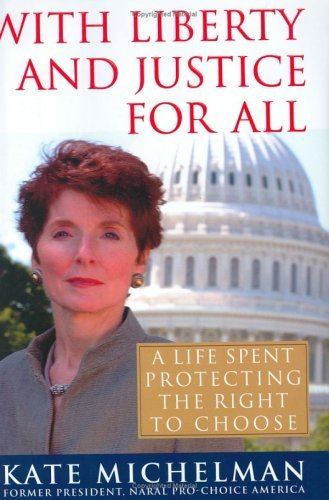 With Liberty and Justice for All: A Life Spent Protecting the Right to Choose by Kate Michelman (2006-01-01)