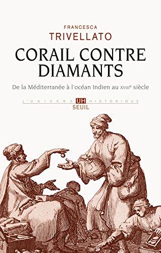 Corail contre diamants. De la Méditerranée à l'océan Indien au XVIIIe siècle