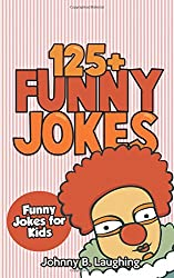 Jokes for Kids: 125+ Funny Jokes for Kids: Funny and Hilarious Jokes for Kids (Volume 1) by Johnny B. Laughing (2015-05-16)