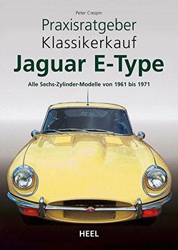 Praxisratgeber Klassikerkauf: Jaguar E-Type. Alle Sechs-Zylinder-Modelle von 1961 bis 1971 -