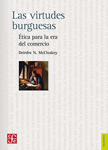 Las virtudes burguesas. Ética para la era del comercio (Politica) por Deirdre N. McCloskey