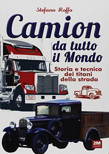 Camion da tutto il mondo. Storia e tecnica dei titani della strada. Ediz. illustrata